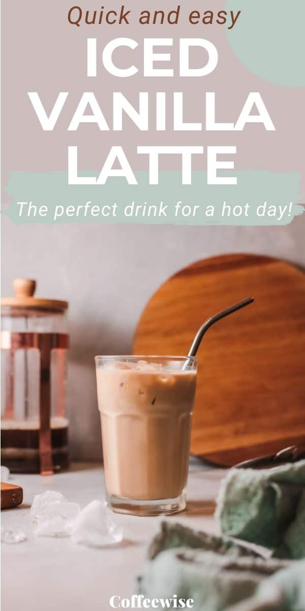 homemade vanilla latte iced on table with text Quick and easy iced vanilla latte