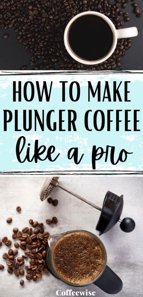 2 images of coffee plungers with text How to make plunger coffee like a pro