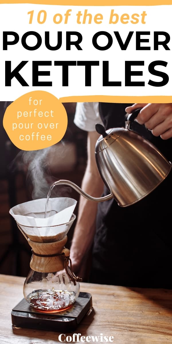 man pouring from coffee kettle into chemex brewer with text 10 top rated pour over kettles.