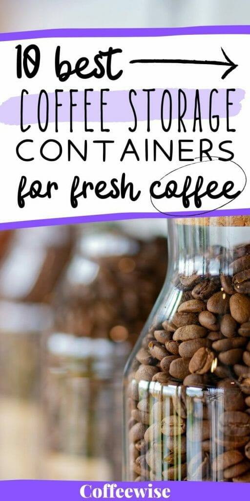 Close up of coffee beans in jar with text 10 best coffee storage containers for fresh coffee.