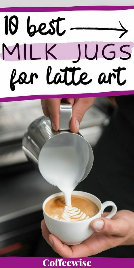Closeup of hand holding cup with metal milk jug pouring milk and making latte art with text 10 best milk jugs for latte art.