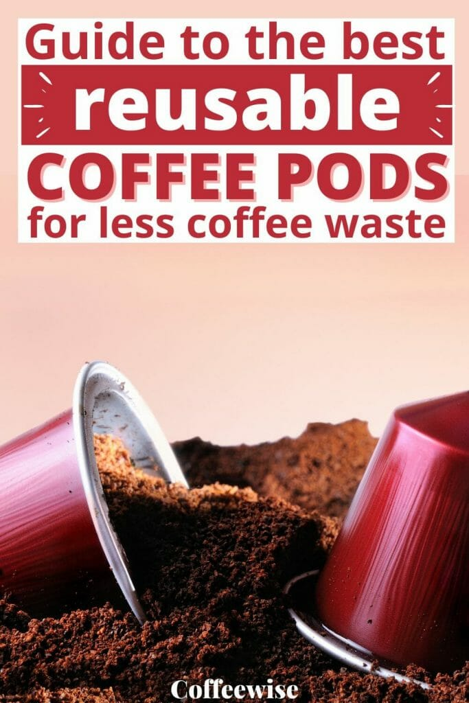 Coffee capsules sitting on ground coffee with text Guide to the best reusable coffee pods for less coffee waste.